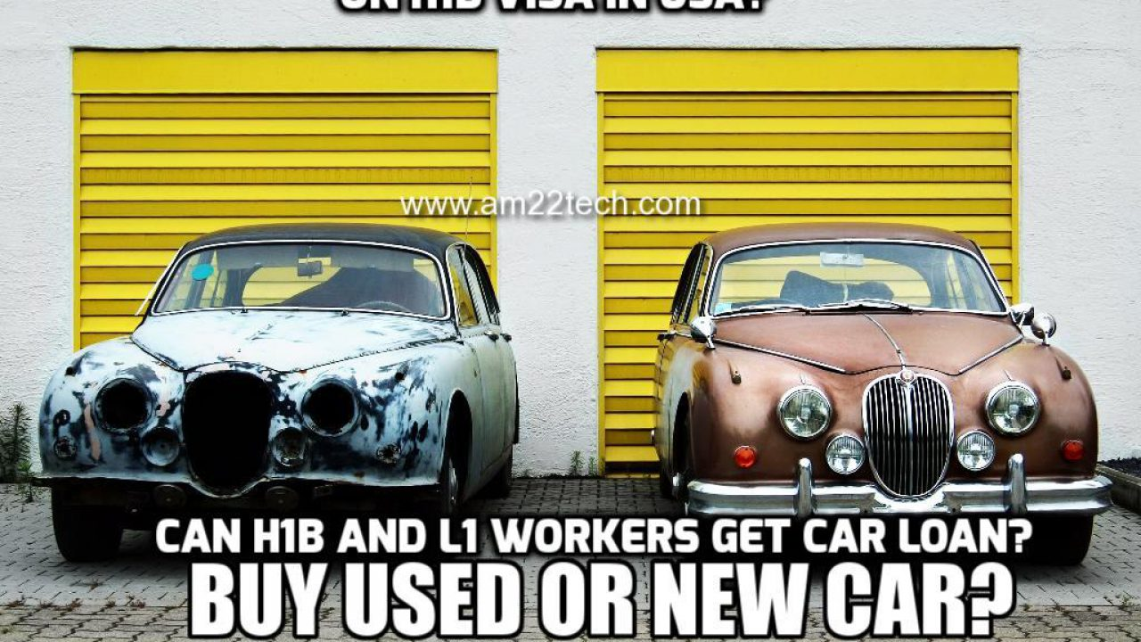 H1b Visa Buy New Or Used Car In Usa Lease Or Auto Loan Am22 Tech