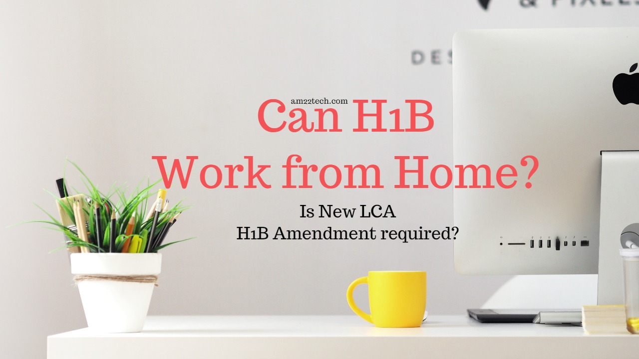 H1B Can Work from Home, new LCA, Amendment Required - AM22 Tech