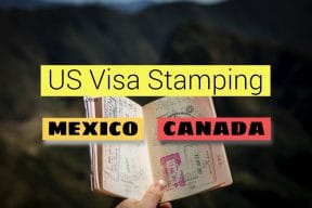 US visa stamping in Mexico Canada