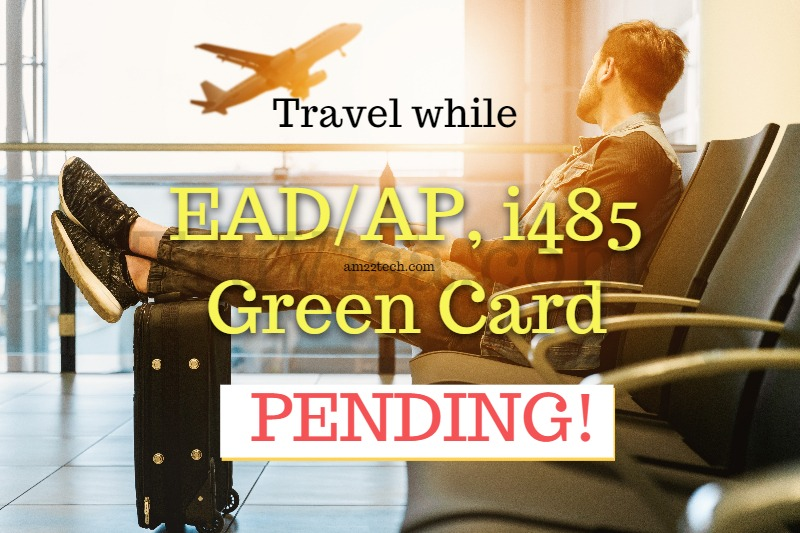 Travel outside USA while EAD/AP i485 Green card is pending
