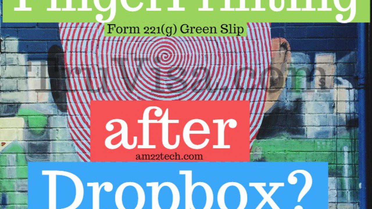 Form 221g Green Slip Fingerprinting after Dropbox - AM22 Tech