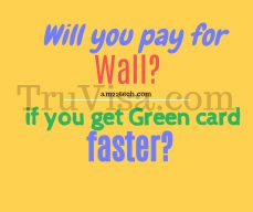 Will H1b pay for border wall if get green card faster?