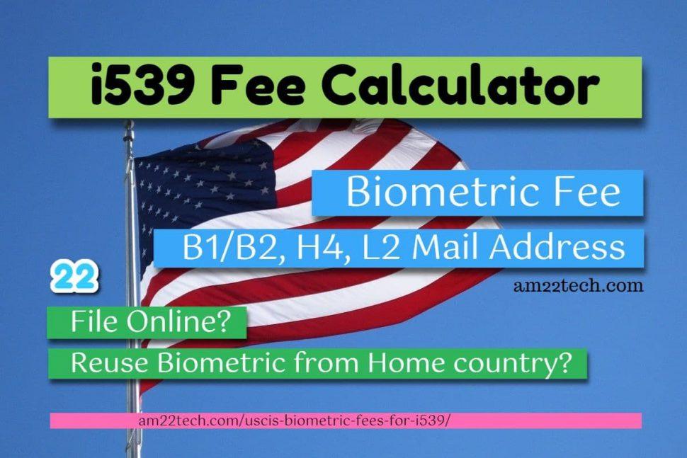 i-539 Biometric Fees calculator and mailing address