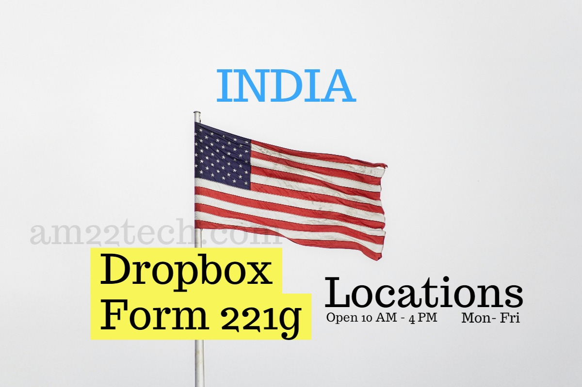 US Visa Dropbox Submission Process, Form 221g Location India