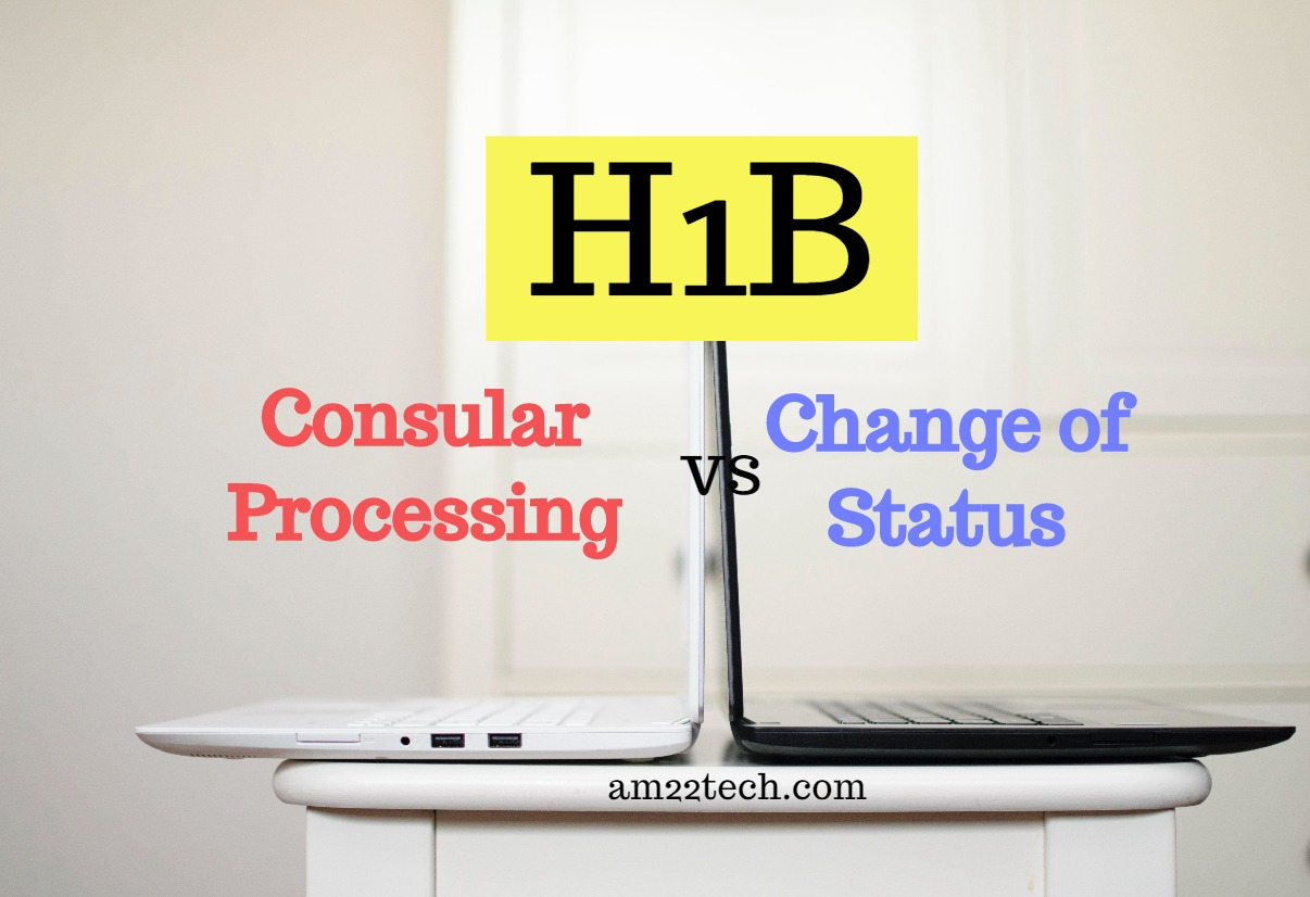 H1B Consular Processing vs Change of Status Difference